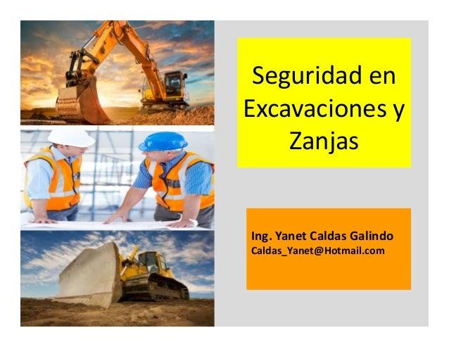 Seguridad en Excavaciones y Zanjas Ing. Yanet Caldas Galindo CIP: 115456 Caldas_Yanet@Hotmail.com