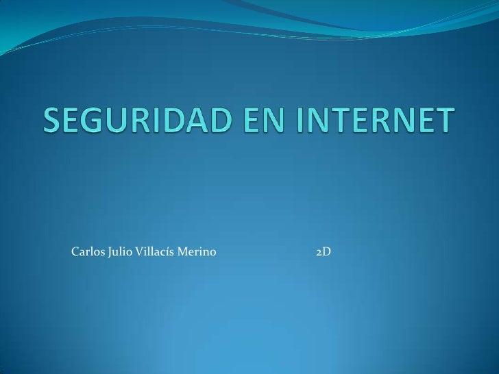 SEGURIDAD EN INTERNET<br />Carlos Julio Villacís Merino                                2D<br />