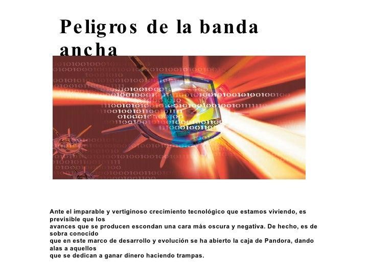 Peligros de la banda ancha Aprende a reconocer y a protegerte de las amenazas que provienen de Internet Ante el imparable ...