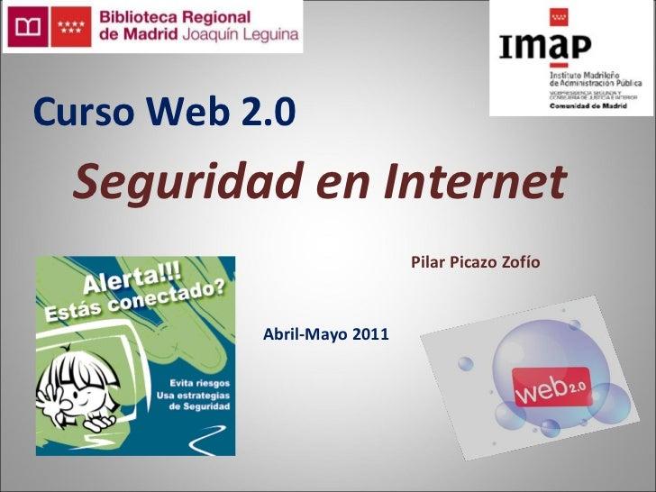 Seguridad en Internet Abril-Mayo 2011 Pilar Picazo Zofío Curso Web 2.0