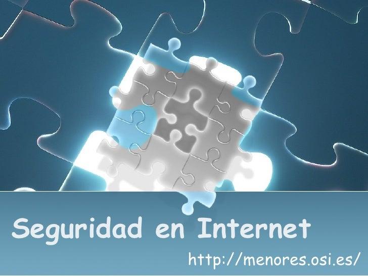 Seguridad en Internet            http://menores.osi.es/