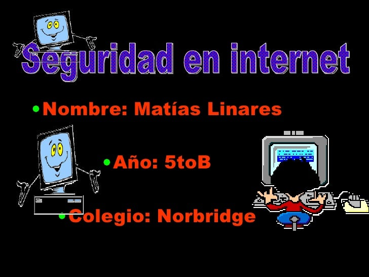 <ul><li>Nombre: Matías Linares </li></ul><ul><li>Año: 5toB </li></ul><ul><li>Colegio: Norbridge </li></ul>Seguridad en int...
