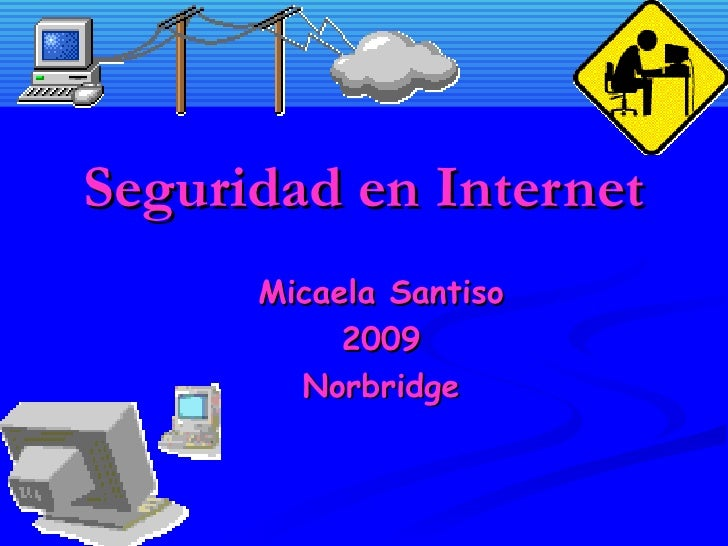 Seguridad en Internet Micaela Santiso 2009 Norbridge