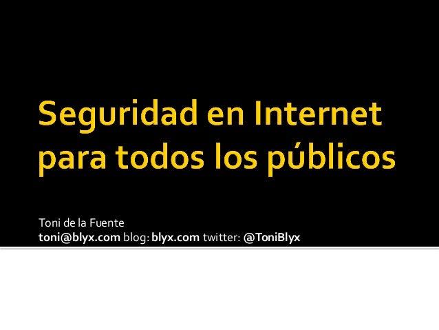 Toni de la Fuente toni@blyx.com blog:blyx.com twitter: @ToniBlyx