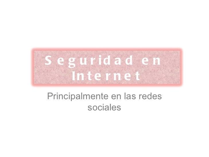 Principalmente en las redes sociales Seguridad en  Internet