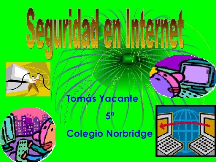 Seguridad en Internet Tomás Yacante 5ª Colegio Norbridge