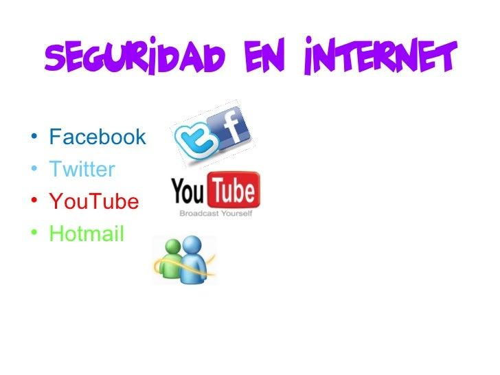 Seguridad en INTERNET <ul><li>Facebook </li></ul><ul><li>Twitter </li></ul><ul><li>YouTube </li></ul><ul><li>Hotmail </li>...