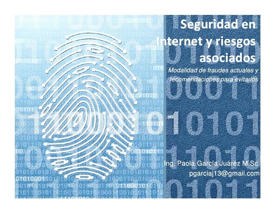 Seguridad enInternet y riesgos       asociados  Modalidad de fraudes actuales y  recomendaciones para evitarlos Ing. Paola...