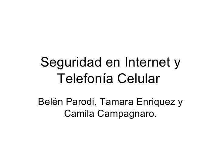 Seguridad en Internet y  Telefonía CelularBelén Parodi, Tamara Enriquez y     Camila Campagnaro.