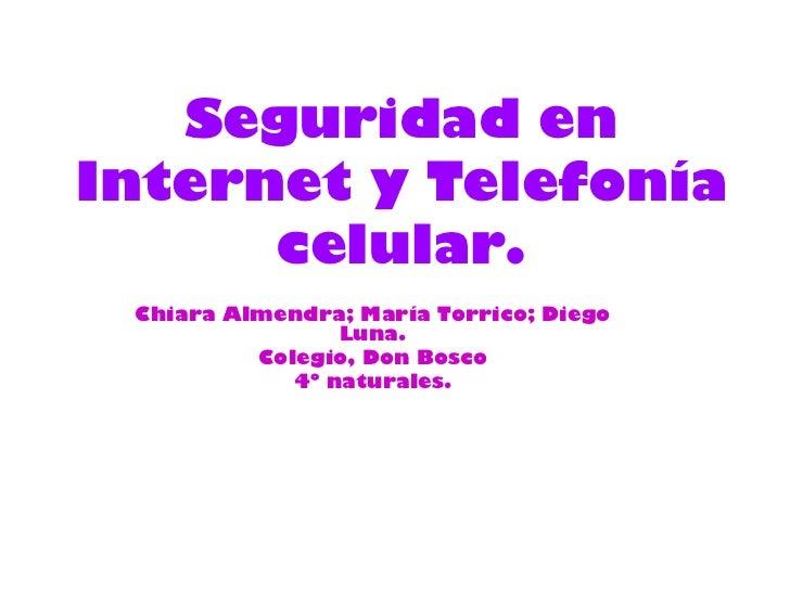 Seguridad enInternet y Telefonía      celular. Chiara Almendra; María Torrico; Diego                 Luna.          Colegi...