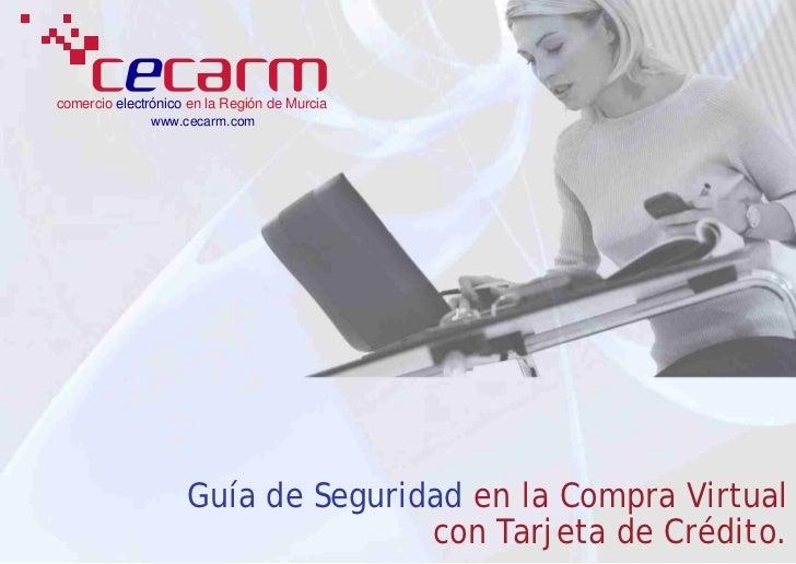 comercio electrónico en la Región de Murcia                www.cecarm.com                         Guía de Seguridad en la ...