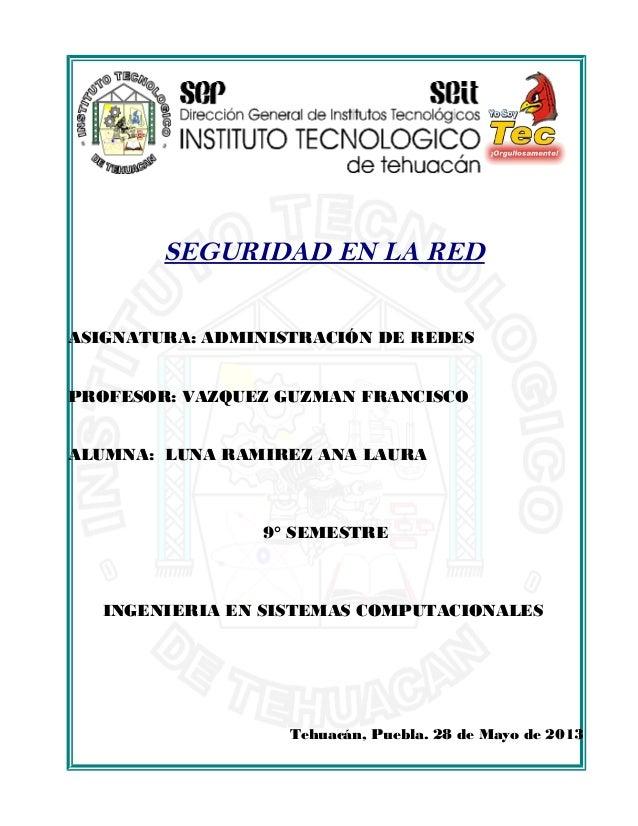SEGURIDAD EN LA REDASIGNATURA: ADMINISTRACIÓN DE REDESPROFESOR: VAZQUEZ GUZMAN FRANCISCOALUMNA: LUNA RAMIREZ ANA LAURA9° S...