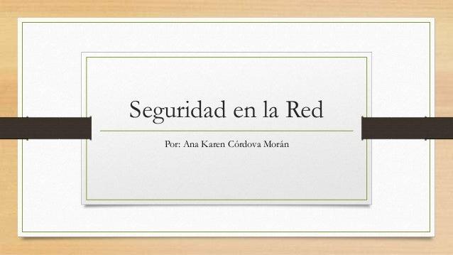 Seguridad en la RedPor: Ana Karen Córdova Morán