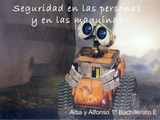 Seguridad en las personas   y en las maquinas           Alba y Alfonso 1º Bachillerato E