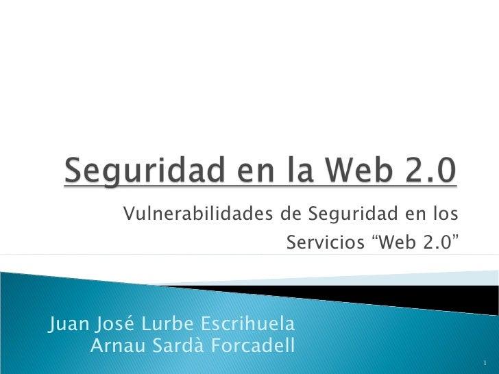 """Vulnerabilidades de Seguridad en los Servicios """"Web 2.0"""" Juan José Lurbe Escrihuela Arnau Sardà Forcadell"""