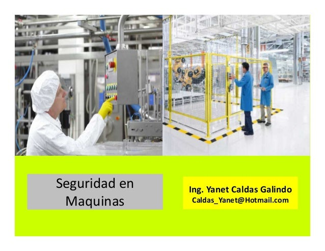 Seguridad en Maquinas Ing. Yanet Caldas Galindo CIP: 115456 Caldas_Yanet@Hotmail.com