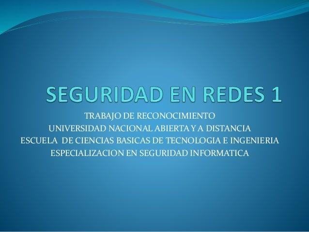 TRABAJO DE RECONOCIMIENTO  UNIVERSIDAD NACIONAL ABIERTA Y A DISTANCIA  ESCUELA DE CIENCIAS BASICAS DE TECNOLOGIA E INGENIE...