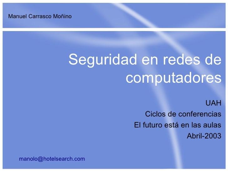 Manuel Carrasco Moñino                         Seguridad en redes de                             computadores             ...