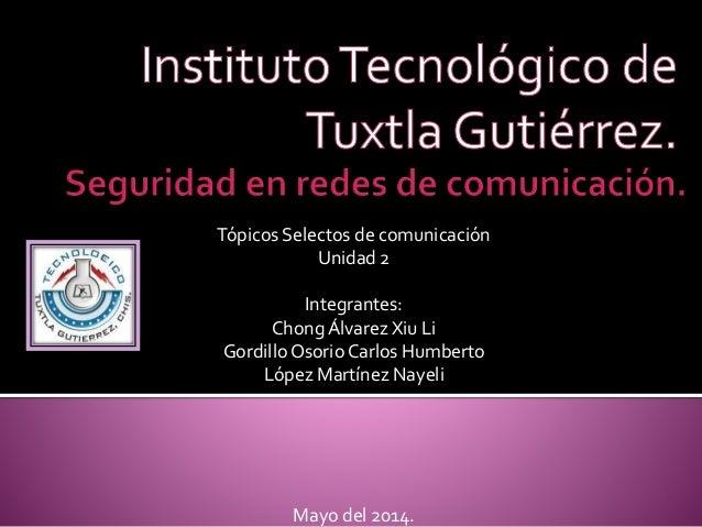 Tópicos Selectos de comunicación Unidad 2 Integrantes: ChongÁlvarez Xiu Li GordilloOsorio Carlos Humberto López Martínez N...