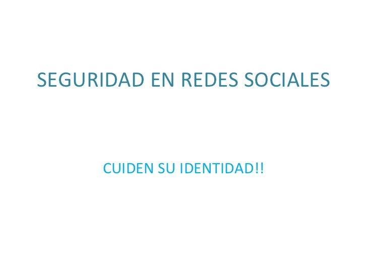 SEGURIDAD EN REDES SOCIALES CUIDEN SU IDENTIDAD!!