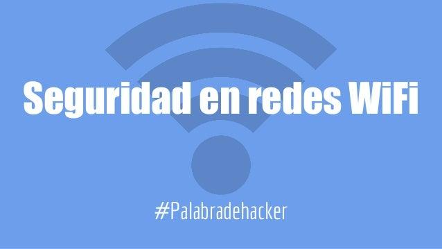Seguridad en redes WiFi #Palabradehacker