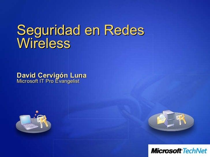 Seguridad en Redes Wireless   David Cervigón Luna Microsoft IT Pro Evangelist