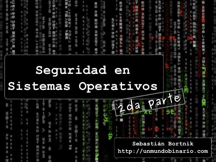 2da parte Seguridad en Sistemas Operativos Sebastián Bortnik http://unmundobinario.com