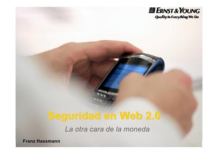 Seguridad en Web 2.0                  La otra cara de la moneda Franz Hassmann