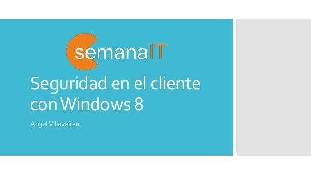 Seguridad en el cliente conWindows 8 AngelVillaveiran
