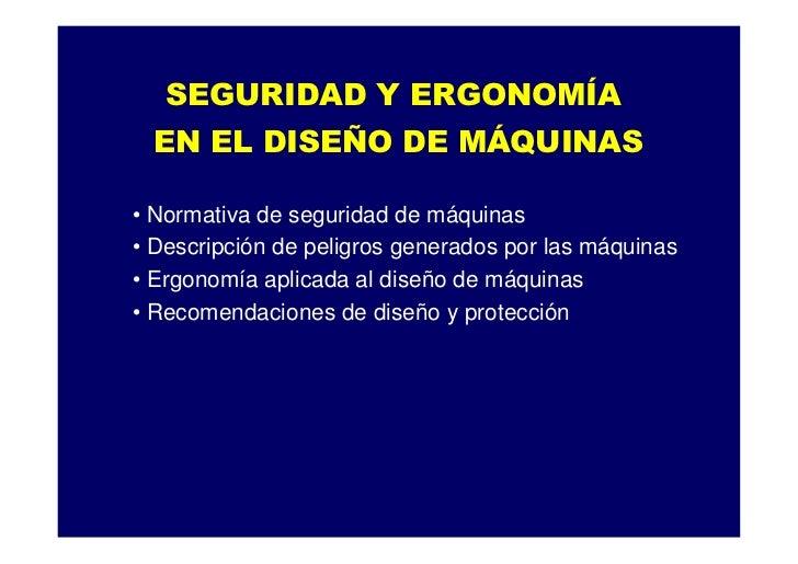 SEGURIDAD Y ERGONOMÍA EN EL DISEÑO DE MÁQUINAS• Normativa de seguridad de máquinas• Descripción de peligros generados por ...
