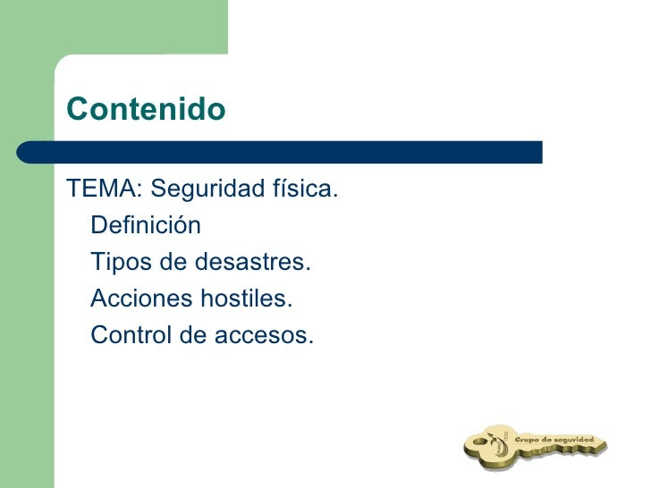 Contenido <ul><li>TEMA:  Seguridad física. </li></ul><ul><li>Definición </li></ul><ul><li>Tipos de desastres. </li></ul><u...