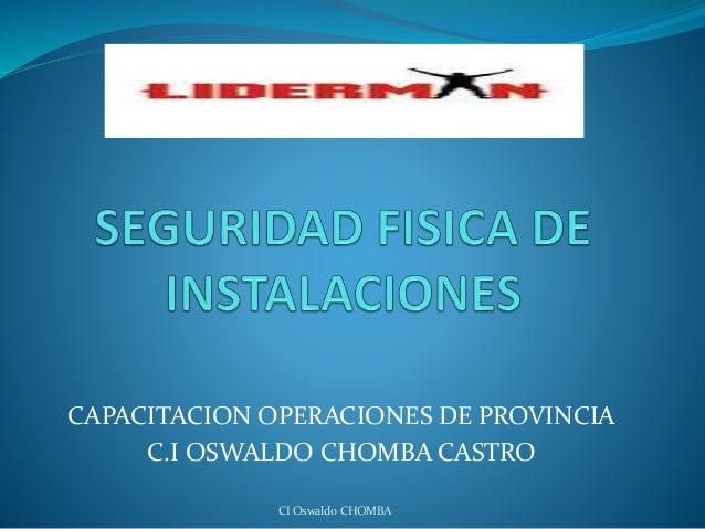 CAPACITACION OPERACIONES DE PROVINCIA C.I OSWALDO CHOMBA CASTRO CI Oswaldo CHOMBA