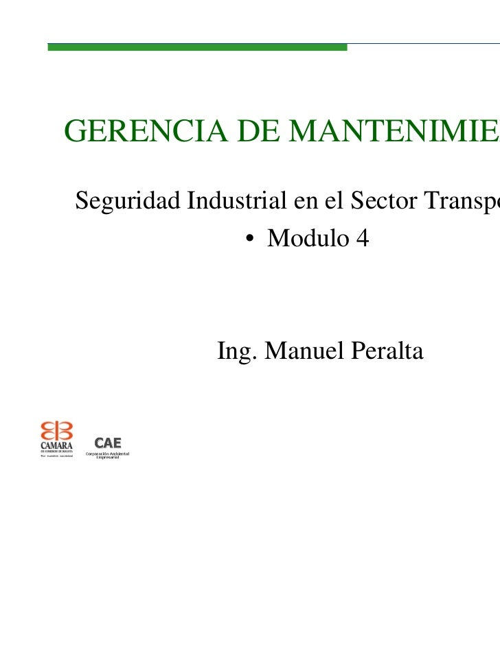 GERENCIA DE MANTENIMIENTOSeguridad Industrial en el Sector Transporte               • Modulo 4             Ing. Manuel Per...