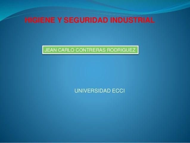 HIGIENE Y SEGURIDAD INDUSTRIAL  JEAN CARLO CONTRERAS RODRIGUEZ  UNIVERSIDAD ECCI