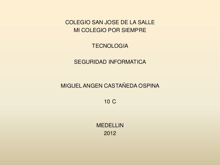 COLEGIO SAN JOSE DE LA SALLE   MI COLEGIO POR SIEMPRE         TECNOLOGIA   SEGURIDAD INFORMATICAMIGUEL ANGEN CASTAÑEDA OSP...