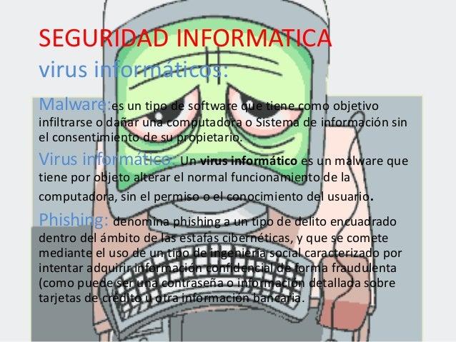 SEGURIDAD INFORMATICAvirus informáticos:Malware:es un tipo de software que tiene como objetivoinfiltrarse o dañar una comp...