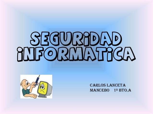 SEGURIDAD INFORMATICA Carlos Lanceta Mancebo 1º bto.A