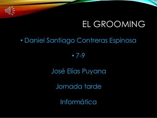 EL GROOMING • Daniel Santiago Contreras Espinosa • 7-9 José Elías Puyana Jornada tarde Informática