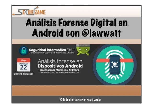 © Todos los derechos reservados Análisis Forense Digital en Android con @lawwait