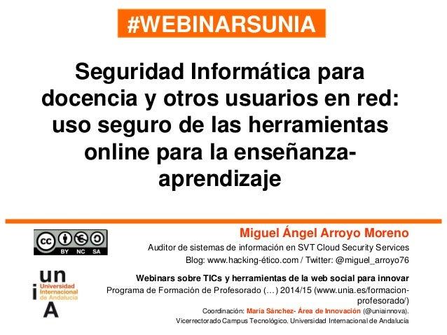 #WEBINARSUNIA Miguel Ángel Arroyo Moreno Auditor de sistemas de información en SVT Cloud Security Services Blog: www.hacki...