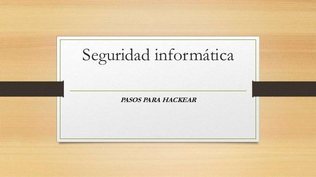 Seguridad informática PASOS PARA HACKEAR