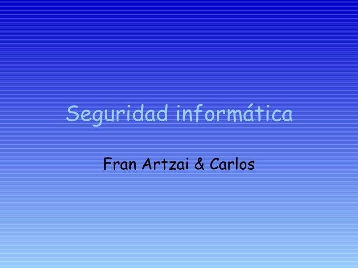 Seguridad informática Fran Artzai & Carlos