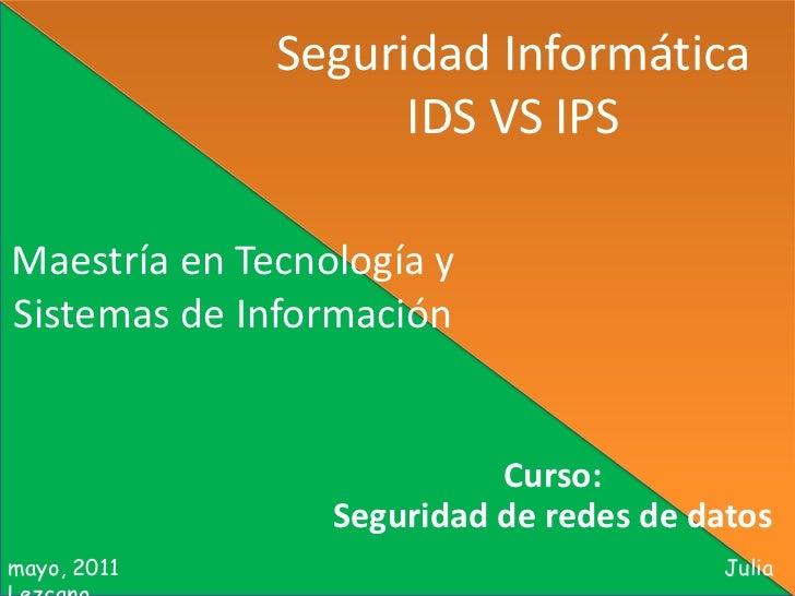Seguridad Informática                    IDS VS IPSMaestría en Tecnología ySistemas de Información                        ...