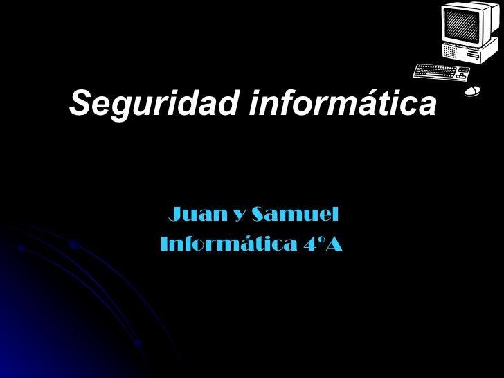 Seguridad informática      Juan y Samuel     Informática 4ºA