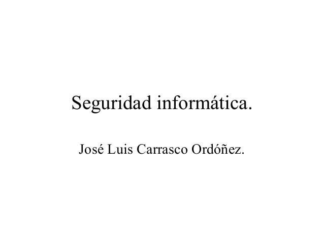 Seguridad informática.José Luis Carrasco Ordóñez.