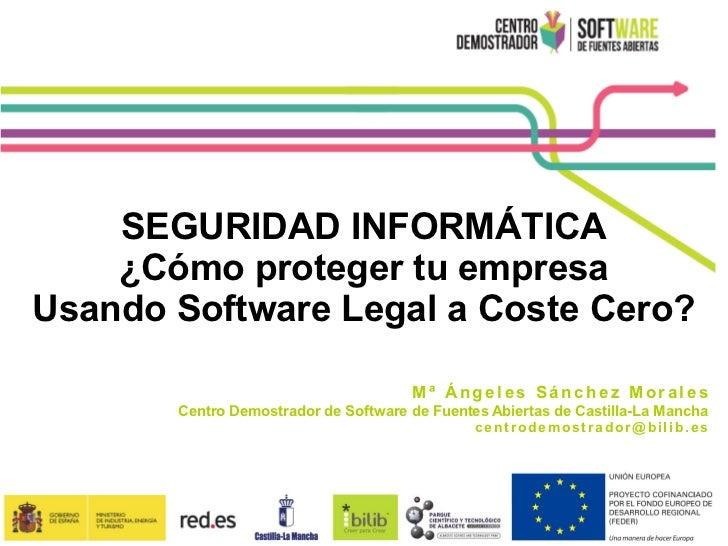 SEGURIDAD INFORMÁTICA    ¿Cómo proteger tu empresaUsando Software Legal a Coste Cero?                                     ...