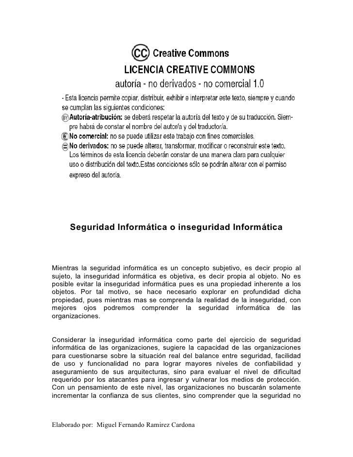 Seguridad Informática o inseguridad Informática    Mientras la seguridad informática es un concepto subjetivo, es decir pr...