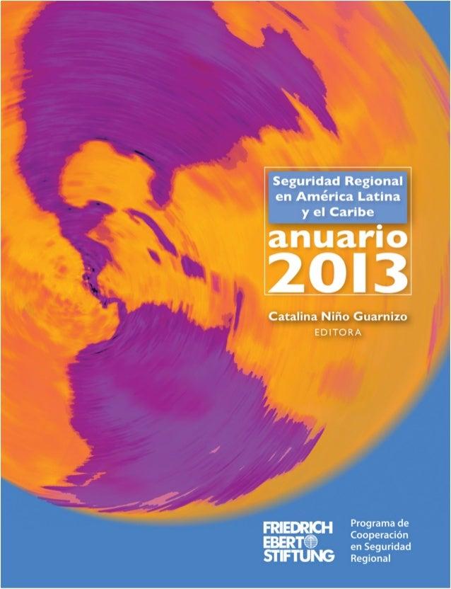 Anuario 2013  de la seguridad regional en América Latina y el Caribe  Catalina Niño Guarnizo Editora