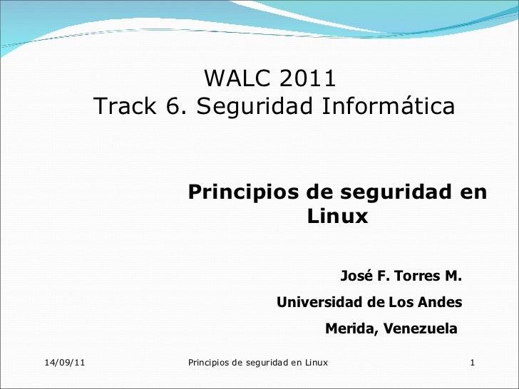 WALC 2011           Track 6. Seguridad Informática                  Principios de seguridad en                            ...