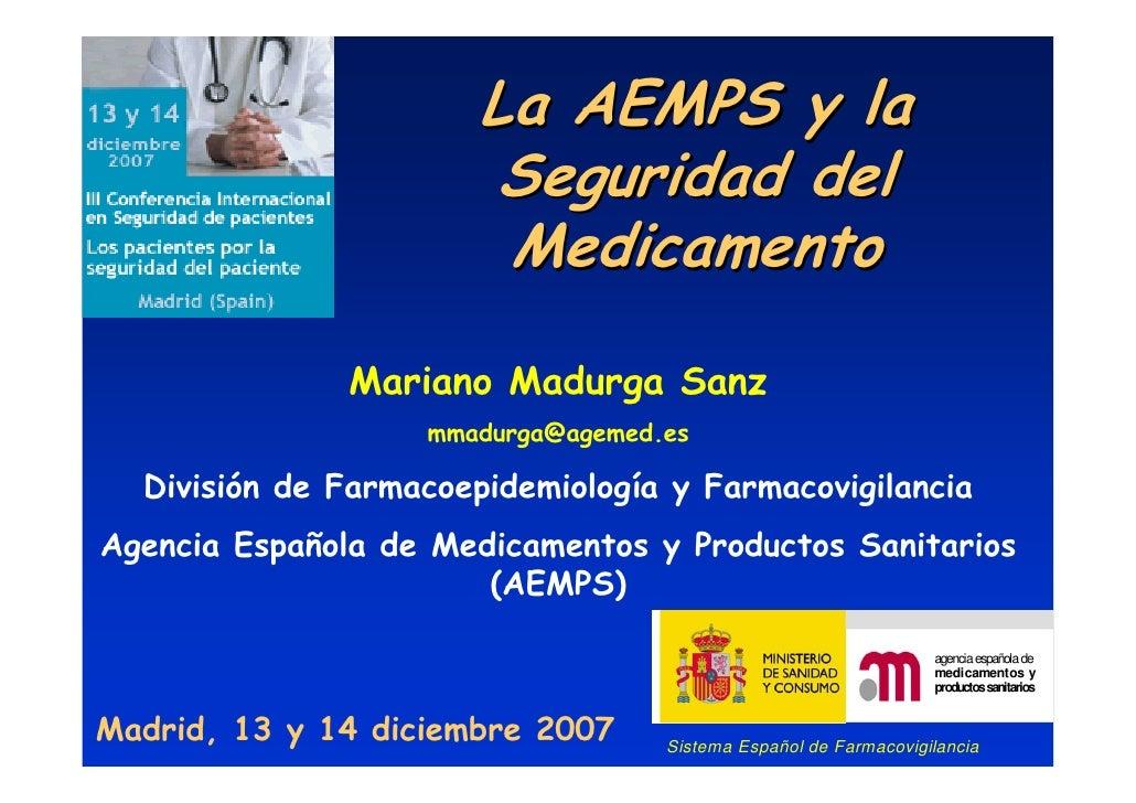 La AEMPS y la                         Seguridad del                         Medicamento                Mariano Madurga San...